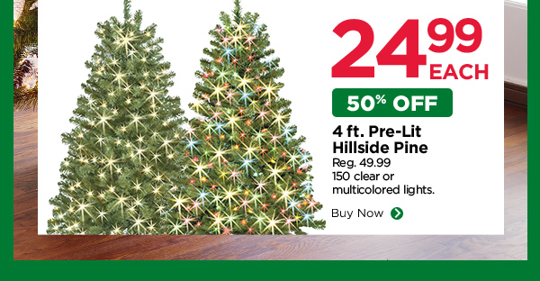 $24.99 EACH 50% OFF. 4 FT. PRE-LIT HILLSIDE PINE
