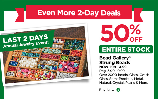 50% OFF ENTIRE STOCK. Bead Gallery® Strung Beads
