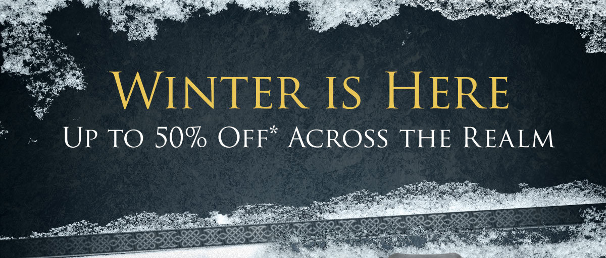 Winter is Here - Up to 50% off across the realm.